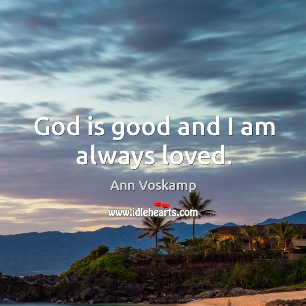 God is good and I am always loved. God is Good Quotes Image