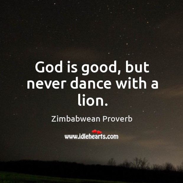 God is good, but never dance with a lion. God is Good Quotes Image