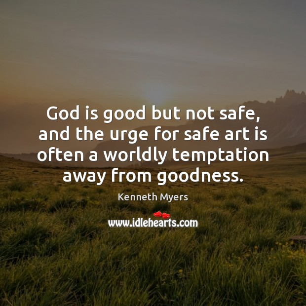 God is good but not safe, and the urge for safe art God is Good Quotes Image