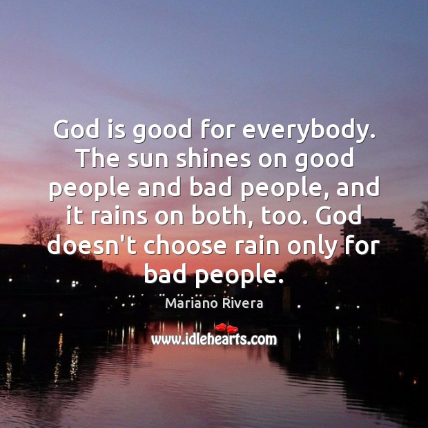 God is good for everybody. The sun shines on good people and God is Good Quotes Image