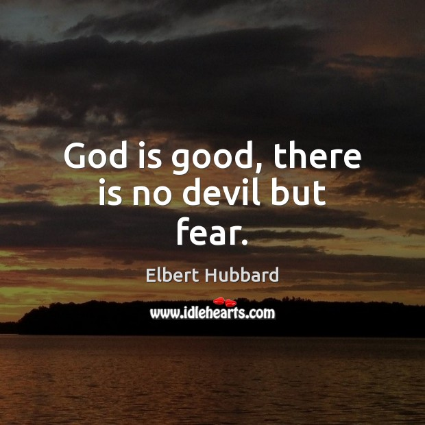 God is good, there is no devil but fear. God is Good Quotes Image