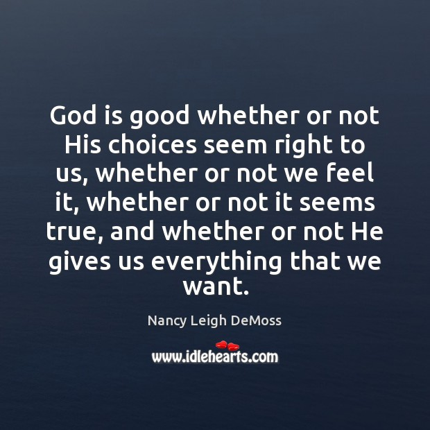 God is good whether or not His choices seem right to us, God is Good Quotes Image