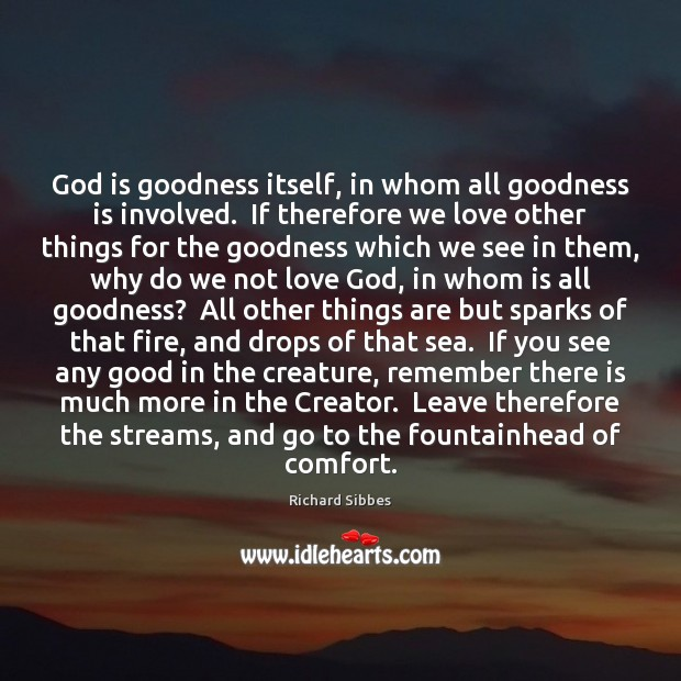 God is goodness itself, in whom all goodness is involved.  If therefore God is Good Quotes Image