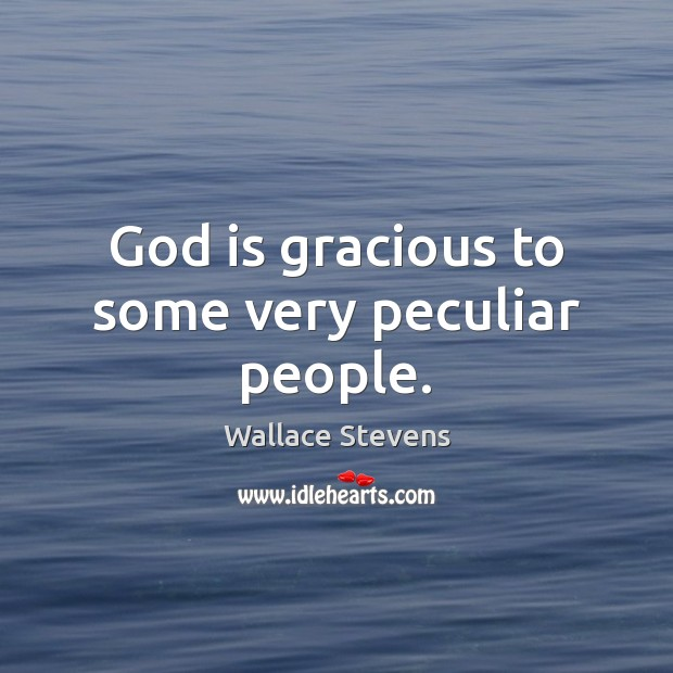God is gracious to some very peculiar people. Image