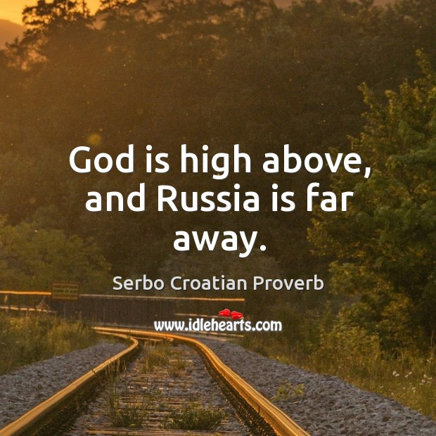 God is high above, and russia is far away. Serbo Croatian Proverbs Image