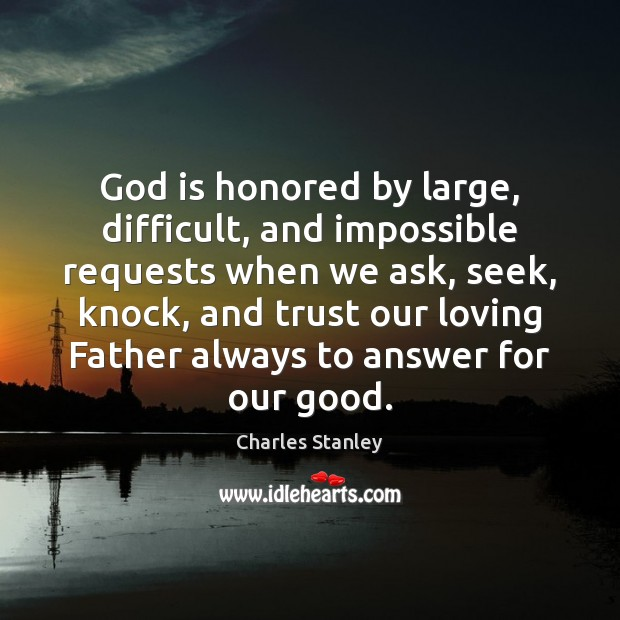 Image, God is honored by large, difficult, and impossible requests when we ask,