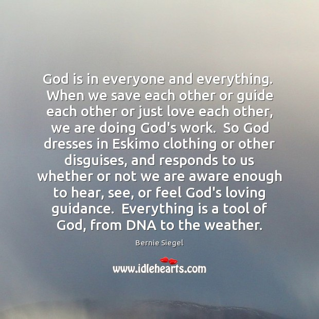 Image, God is in everyone and everything.  When we save each other or