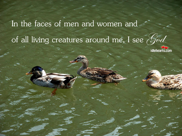 Image, In all living creatures around me, I see god