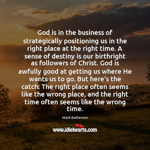 God is in the business of strategically positioning us in the right Image