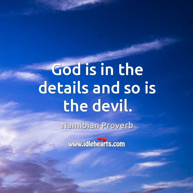 God is in the details and so is the devil. Namibian Proverbs Image