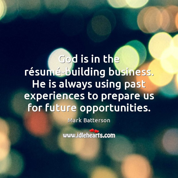 God is in the résumé-building business. He is always using Image