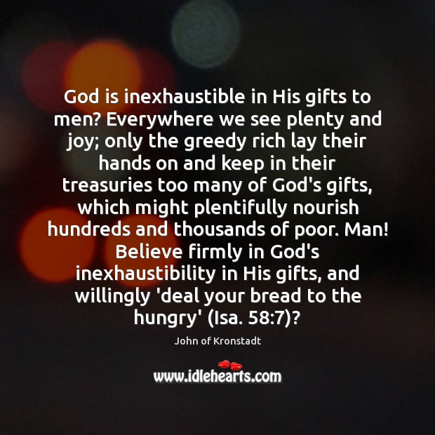 God is inexhaustible in His gifts to men? Everywhere we see plenty John of Kronstadt Picture Quote