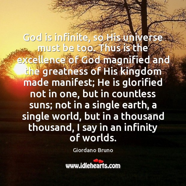 Image, God is infinite, so His universe must be too. Thus is the