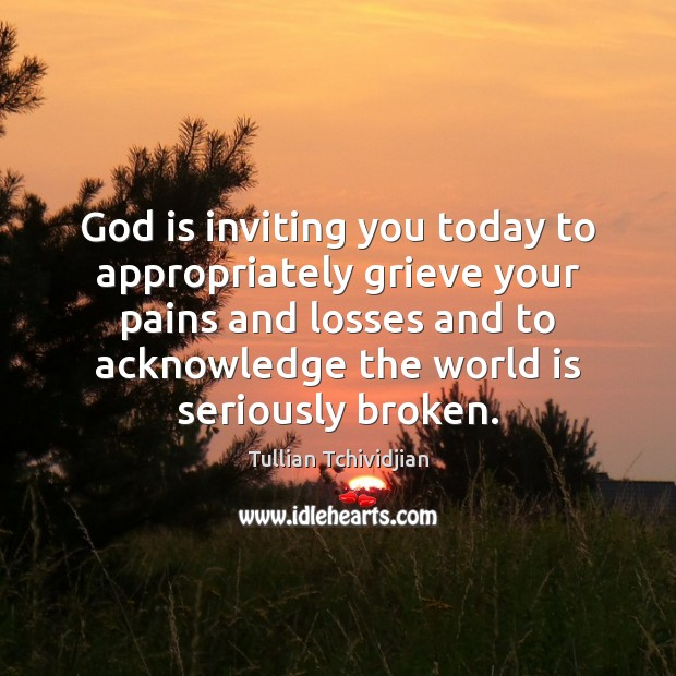 Image, God is inviting you today to appropriately grieve your pains and losses