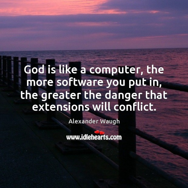 Image, God is like a computer, the more software you put in, the