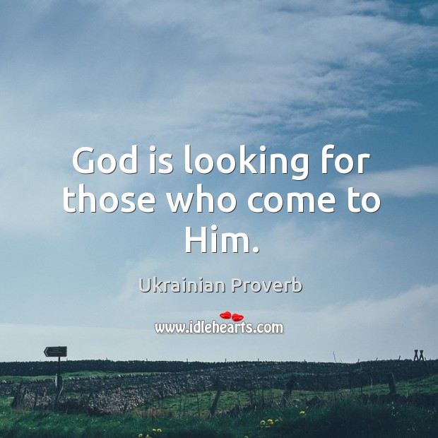 God is looking for those who come to him. Ukrainian Proverbs Image