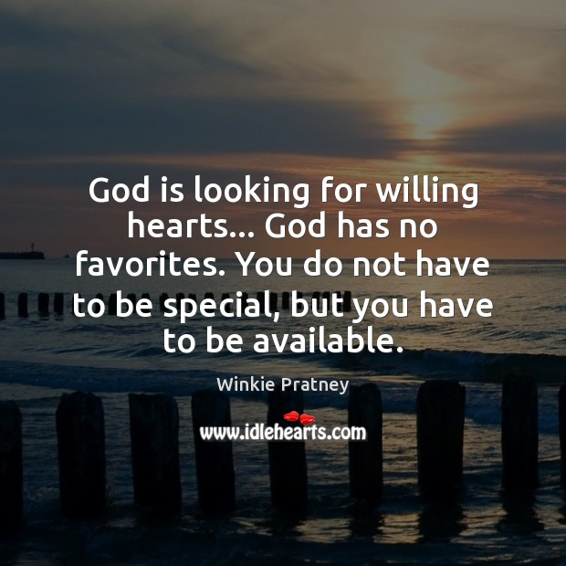 God is looking for willing hearts… God has no favorites. You do Winkie Pratney Picture Quote