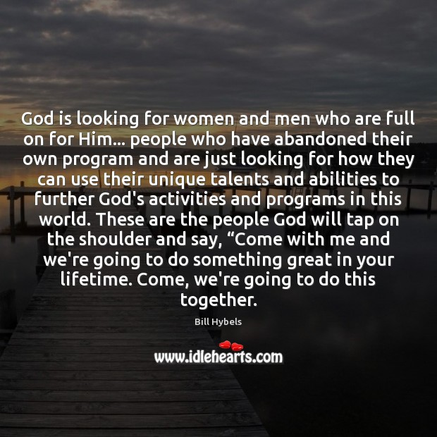 God is looking for women and men who are full on for Bill Hybels Picture Quote