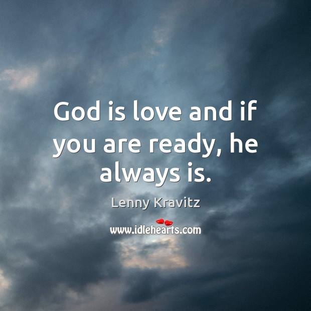 Image, God is love and if you are ready, he always is.