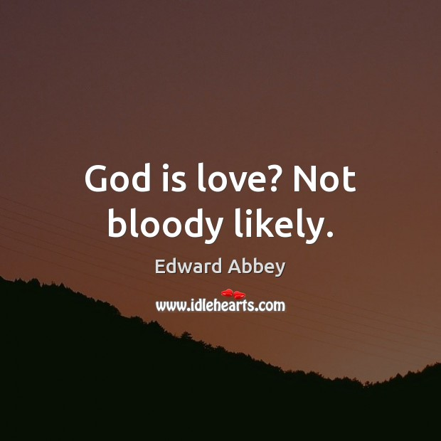 God is love? Not bloody likely. Image