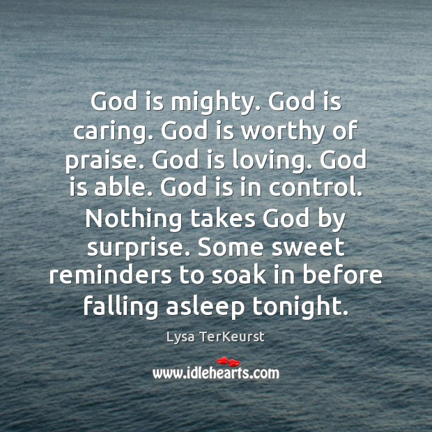 God is mighty. God is caring. God is worthy of praise. God Lysa TerKeurst Picture Quote