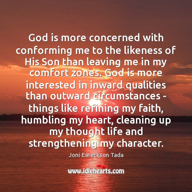 Image, God is more concerned with conforming me to the likeness of His