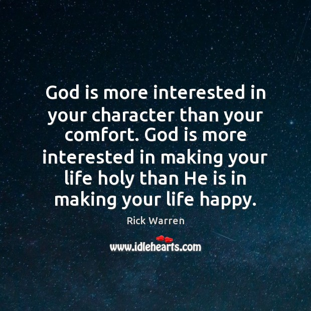 God is more interested in your character than your comfort. God is Rick Warren Picture Quote