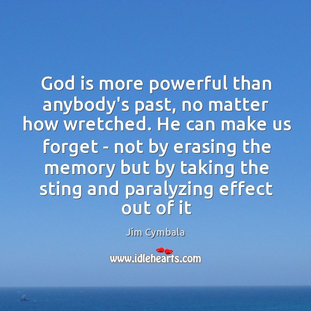 God is more powerful than anybody's past, no matter how wretched. He Image