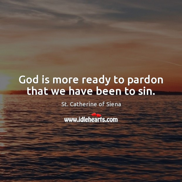 God is more ready to pardon that we have been to sin. Image
