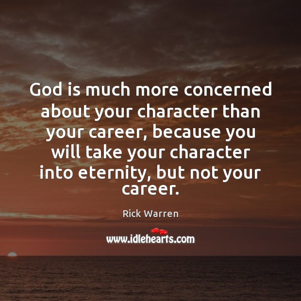 God is much more concerned about your character than your career, because Image