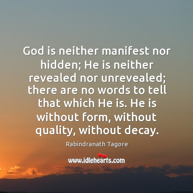 Image, God is neither manifest nor hidden; He is neither revealed nor unrevealed;