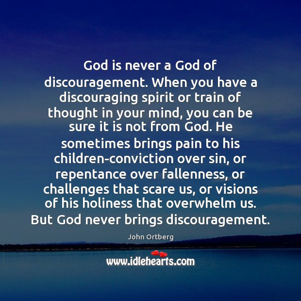 Image, God is never a God of discouragement. When you have a discouraging