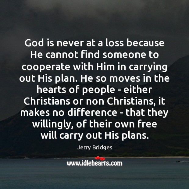 God is never at a loss because He cannot find someone to Jerry Bridges Picture Quote
