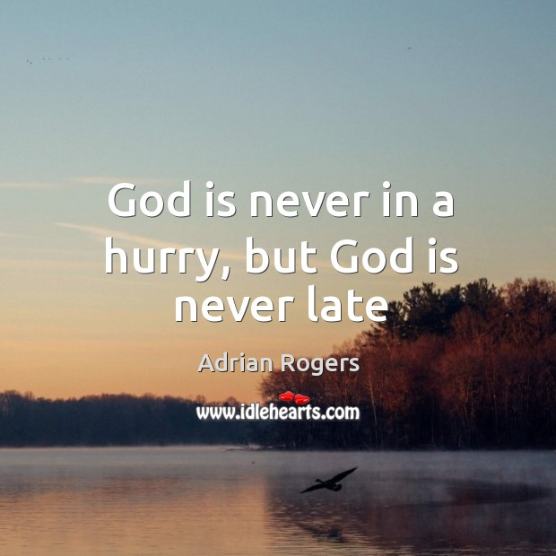 Image, God is never in a hurry, but God is never late
