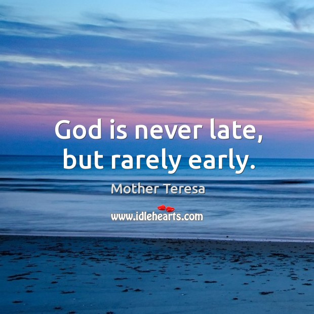 Image, God is never late, but rarely early.
