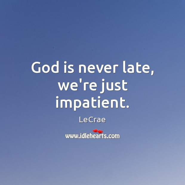 LeCrae Picture Quote image saying: God is never late, we're just impatient.