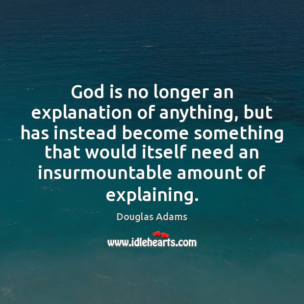 God is no longer an explanation of anything, but has instead become Image