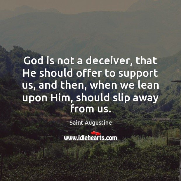 God is not a deceiver, that He should offer to support us, Saint Augustine Picture Quote
