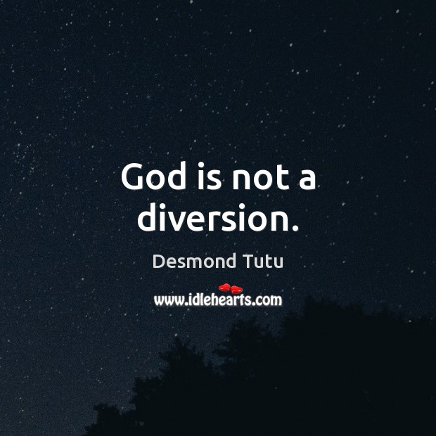 God is not a diversion. Desmond Tutu Picture Quote