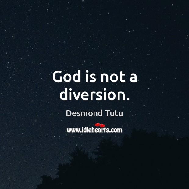 God is not a diversion. Desmond Tutu Picture Quote