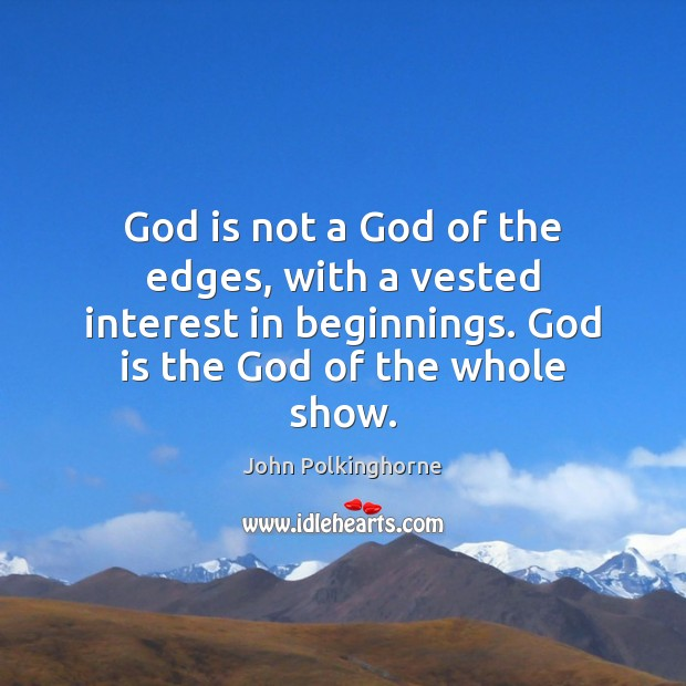 God is not a God of the edges, with a vested interest John Polkinghorne Picture Quote