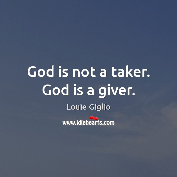 God is not a taker. God is a giver. Image