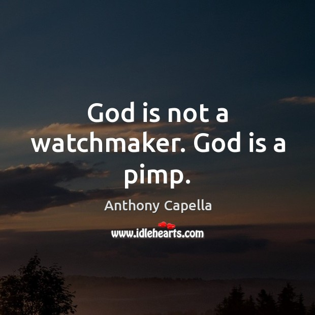 Image, God is not a watchmaker. God is a pimp.