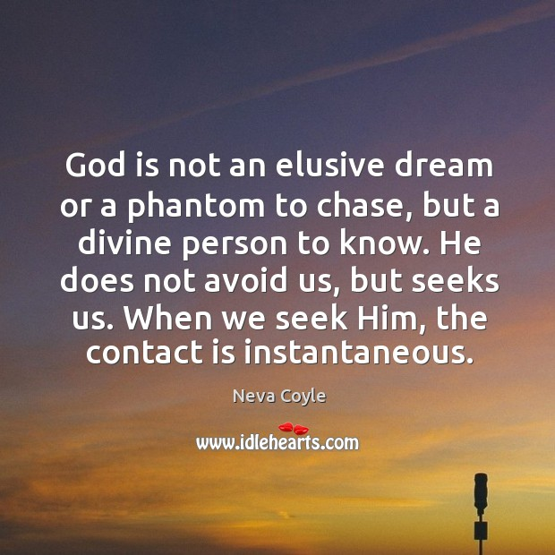 God is not an elusive dream or a phantom to chase, but Image