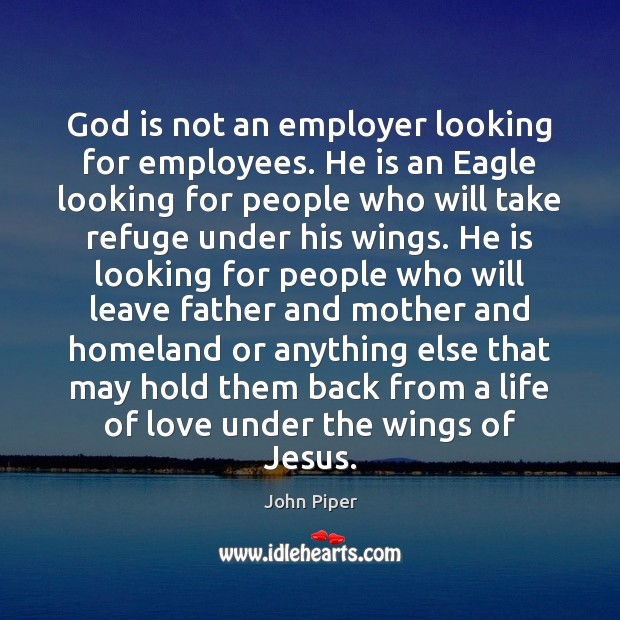 God is not an employer looking for employees. He is an Eagle Image