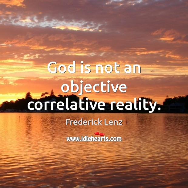God is not an objective correlative reality. Image
