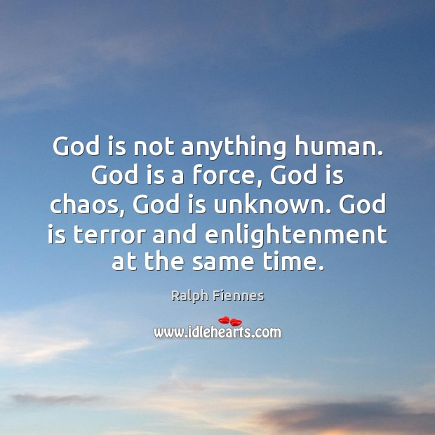 God is not anything human. God is a force, God is chaos, Image