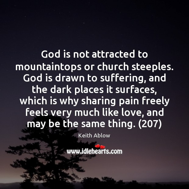 God is not attracted to mountaintops or church steeples. God is drawn Image