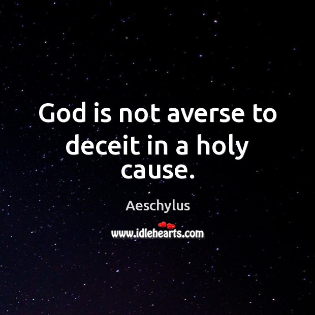 Image, God is not averse to deceit in a holy cause.