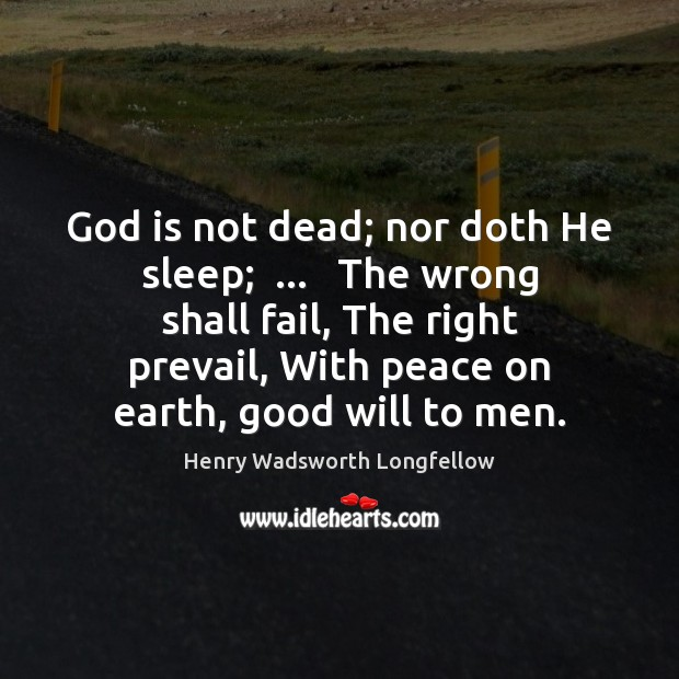 Image, God is not dead; nor doth He sleep;  …   The wrong shall fail,